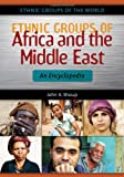Ethnic Groups of Africa and the Middle East, John A. Shoup, 1598843621