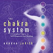 The Chakra System: A Complete Course in Self-Diagnosis and Healing Speech by Anodea Judith Narrated by Anodea Judith