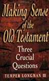 Making Sense of the Old Testament: Three Crucial Questions