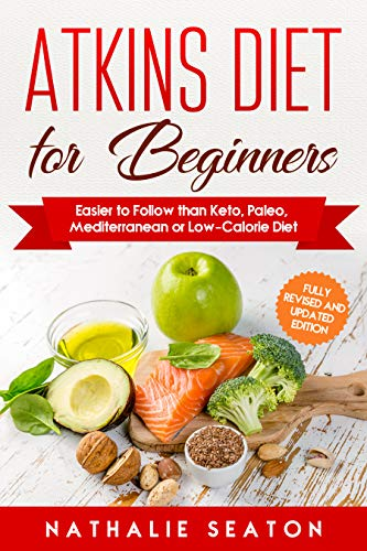 Atkins Diet for Beginners: Easier to Follow than Keto, Paleo, Mediterranean or Low-Calorie Diet (Low Sugar Levels And Low Blood Pressure)
