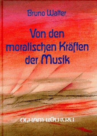 Von den moralischen Kräften der Musik. Vortrag, gehalten im Kulturbund zu Wien 1935