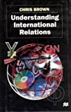Understanding International Relations, Chris Brown, 0312173377