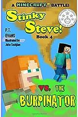 Stinky Steve: Book Four - A Minecraft Battle: Minecraft Steve Meets the Burpinator (Volume 4) Paperback