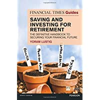 FT Guide to Saving and Investing for Retirement: The definitive handbook to securing your financial future (The FT Guides)