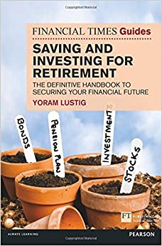 FT Guide to Saving & Investing for Retirement: The Definitive Handbook to Securing Your Financial Future (Financial Times Series)