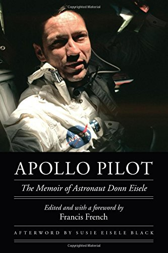 Apollo Pilot  The Memoir Of Astronaut Donn Eisele  Outward Odyssey  A Peoples History Of Spaceflight