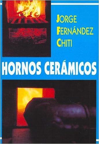 Hornos Ceramicos (Spanish Edition): Jorge Fernandez Chiti ...