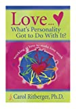 Love... What's Personality Got to Do with It?, Carol Ritberger, 1401905684