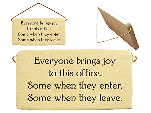 Everyone brings joy to this office. Some when they enter, Some when they leave. Ceramic wall plaques handmade in the USA for over 30 years.