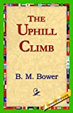 The Uphill Climb, B. M. Bower, 1421820730
