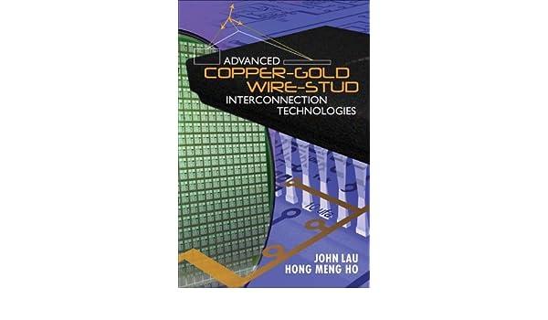 Advanced Copper-Gold Wire-Stud Interconnection Technologies: John Lau, Hong Meng Ho: 9780071785167: Amazon.com: Books
