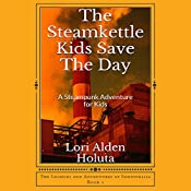 The Steamkettle Kids Save the Day: The Legends and Adventures of Industralia, Book 1 | Lori Alden Holuta