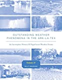 img - for Outstanding Weather Phenomena In The Ark-La-Tex - An Incomplete History of Significant Weather Events Volume 2 book / textbook / text book