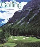 Golfing on the World's Most Exceptional Courses, Mark Rowlinson, 0789208660