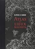 Atlas des lieux maudits ~ Olivier Le Carrer, Sibylle Le Carrer
