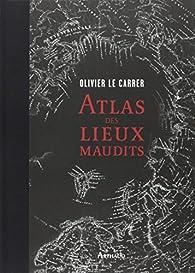Atlas des lieux maudits par Olivier Le Carrer