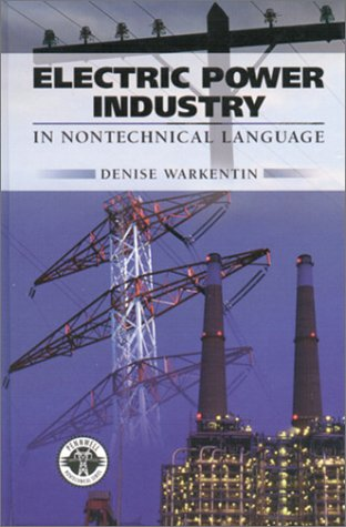 Electric Power Industry: In Nontechnical Language (Pennwell Non-Technical)