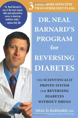 Dr. Neal Barnard's Program for Reversing Diabetes: The Scientifically Proven System for Reversing Diabetes without Drugs by Neal Barnard M.D.