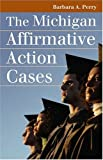 The Michigan Affirmative Action Cases, Barbara A. Perry, 0700615490