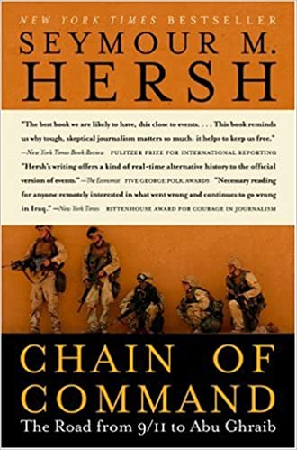 Chain Of Command The Road From 911 To Abu Ghraib Ps Seymour M