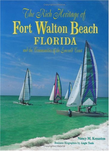 The Rich Heritage of Fort Walton Beach and the Communities of the Emerald Coast (Heritage book series)