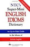 NTC's Super-Mini English Idioms Dictionary, Spears, Richard A. and Kirkpatrick, Betty, 0844201081