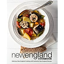 New England Cookbook: Delicious New England with Authentic New England Recipes