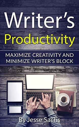 (Writer's Productivity: Maximize Creativity and Minimize Writer's Block)