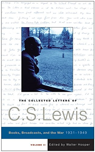 2: The Collected Letters of C. S. Lewis, Volume II: Books, Broadcasts, and the War 1931-1949
