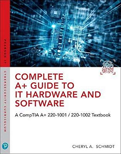 Complete A+ Guide to IT Hardware and Software: AA CompTIA A+ Core 1 (220-1001) & CompTIA A+ Core 2 (220-1002) Textbook (8th Edition)