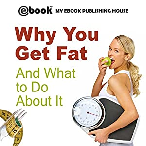Why You Get Fat and What to Do About It Audiobook