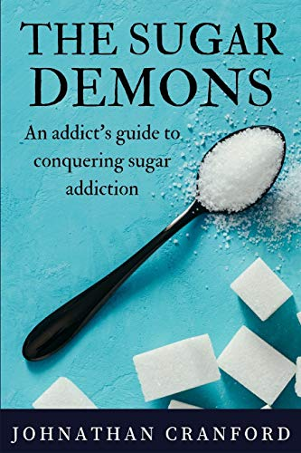 The Sugar Demons: An Addict's Guide to Conquering Sugar Addiction