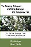 img - for The Amazing Anthology of Writing, Grammar, and Vocabulary Tips: For People Who Are Short on Time--and Short on Patience! book / textbook / text book