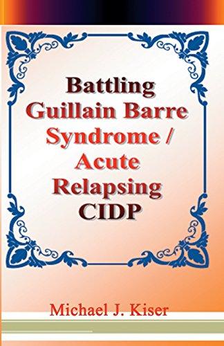 Book: Battling Guillain Barre Syndrome / Acute Relapsing CIDP by Michael Joseph Kiser