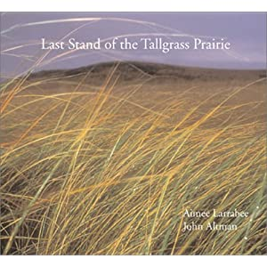 Last Stand of the Tallgrass Prairie (Companion to the Acclaimed PBS Documentary) Aimee Larabee, John Altman and Lyle Lovett