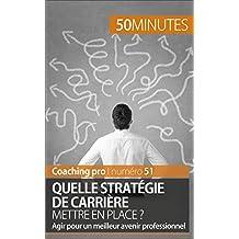 Quelle stratégie de carrière mettre en place ?: Agir pour un meilleur avenir professionnel (Coaching pro t. 51) (French Edition)