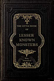The Little Book of Lesser Known Monsters (English Edition)