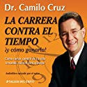 La Carrera Contra El Tiempo: Y Como Ganarla! [The Race Against Time and How to Win It] Audiobook by Camilo Cruz Narrated by Camilo Cruz