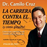 La Carrera Contra El Tiempo: Y Como Ganarla! [The Race Against Time and How to Win It] | Dr. Camilo Cruz