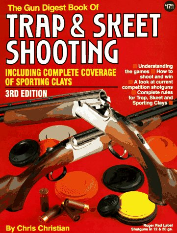 The Gun Digest Book of Trap and Skeet Shooting: Including Complete Coverage of Sporting Clays