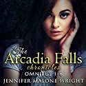 The Arcadia Falls Chronicles Omnibus: Books 1-6 Audiobook by Jennifer Malone Wright Narrated by Paul Brion, Angel Clark, Andrew B. Wehrlan