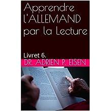 Apprendre l'ALLEMAND par la Lecture: Livret 6. (French Edition)