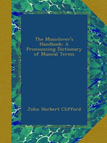 - The Musiclover's Handbook: A Pronouncing Dictionary of Musical Terms
