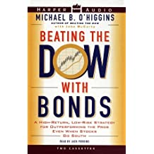 Beating the Dow with Bonds: A High-Return,Low-Risk Strategy for Outperforming the Pros Even When Stocks Go South