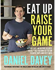 Eat Up, Raise Your Game: 100 easy, nutritious recipes to help you perform better on exercise days and rest days