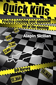 Quick Kills: Practice Crushing Your Opponent Out Of The Opening - Alapin Sicilian by [Harvey, Bill]