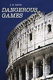 Dangerous Games, J.B. Davis, 0595307833