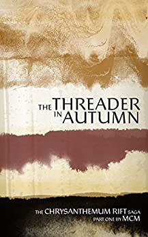 The Threader in Autumn (Chrysanthemum Rift Saga Book 1) by [MCM]