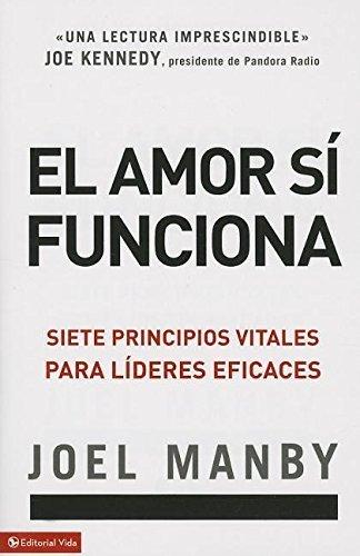 El amor si funciona: Siete principios vitales para l?deres eficaces (Spanish Edition) by Joel Manby (2013-09-28)