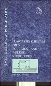 Flaw Assessment in Pressure Equipment and Welded Structures: PD 6493 to BS 7910 (IMechE Seminar Publications)